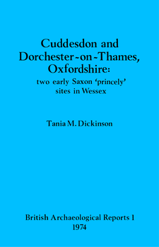 Cover image for Cuddesdon and Dorchester-on-Thames, Oxfordshire: two early Saxon 'princely' sites in Wessex