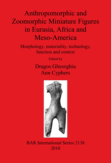 Cover image for Anthropomorphic and Zoomorphic Miniature Figures in Eurasia, Africa and Meso-America: Morphology, materiality, technology, function and context