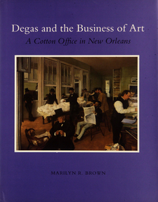Cover image for Degas and the business of art: a cotton office in New Orleans