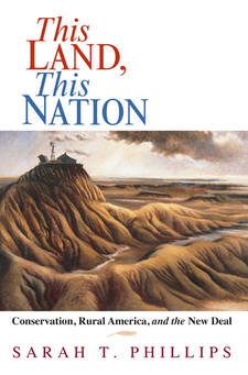 Cover image for This land, this nation: conservation, rural America, and the New Deal