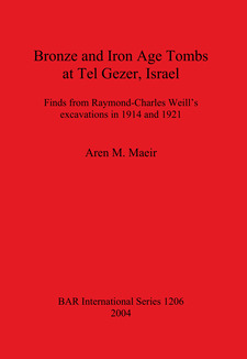 Cover image for Bronze and Iron Age Tombs at Tel Gezer, Israel: Finds from Raymond-Charles Weill's excavations in 1914 and 1921