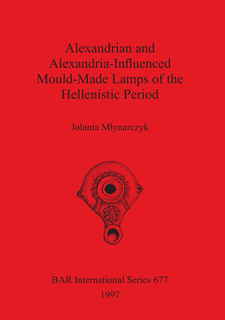 Cover image for Alexandrian and Alexandria-Influenced Mould-Made Lamps of the Hellenistic Period