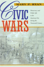 Cover image for Civic wars: democracy and public life in the American city during the nineteenth century