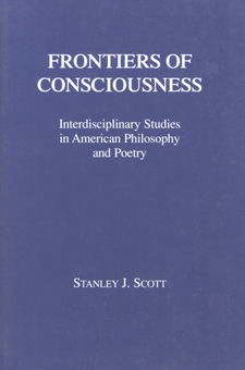 Cover image for Frontiers of consciousness: interdisciplinary studies in American philosophy and poetry