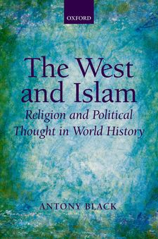 Cover image for The West and Islam: religion and political thought in world history