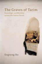 Cover image for The graves of Tarim: genealogy and mobility across the Indian Ocean