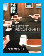 Cover image for Cybernetic revolutionaries: technology and politics in Allende's Chile