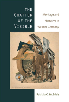 Cover image for The Chatter of the Visible: Montage and Narrative in Weimar Germany