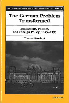 Cover image for The German Problem Transformed: Institutions, Politics, and Foreign Policy, 1945-1995