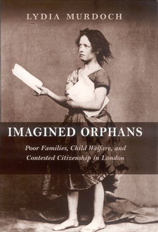 Cover image for Imagined orphans: poor families, child welfare, and contested citizenship in London