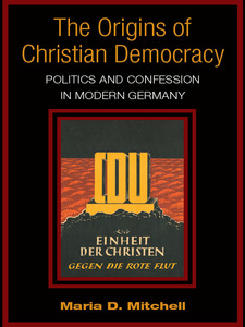 Cover image for The Origins of Christian Democracy: Politics and Confession in Modern Germany