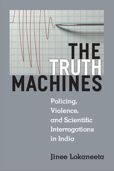 Cover image for The Truth Machines: Policing, Violence, and Scientific Interrogations in India
