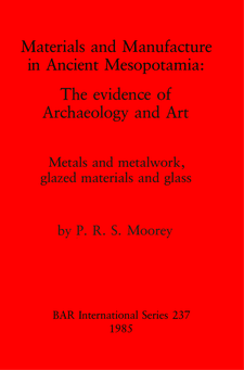 Cover image for Materials and Manufacture in Ancient Mesopotamia: The evidence of Archaeology and Art. Metals and metalwork, glazed materials and glass