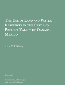 Cover image for The Use of Land and Water Resources in the Past and Present Valley of Oaxaca, Mexico