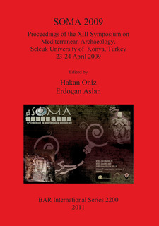 Cover image for SOMA 2009: Proceedings of the XIII Symposium on Mediterranean Archaeology, Selcuk University of Konya, Turkey 23-24 April 2009