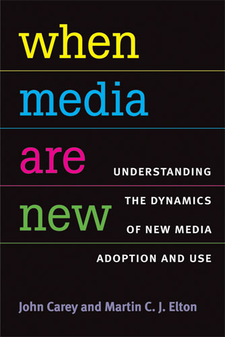 Cover image for When Media Are New: Understanding the Dynamics of New Media Adoption and Use