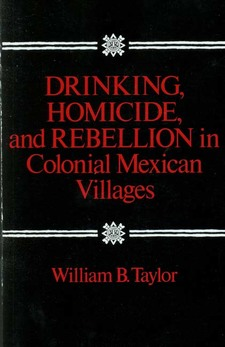 Cover for Drinking, homicide & rebellion in colonial Mexican villages