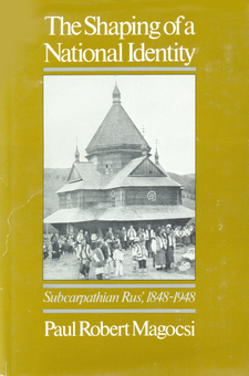 Cover image for The shaping of a national identity: Subcarpathian Rus', 1848-1948