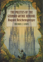 Cover image for The politics of the German Gothic revival: August Reichensperger
