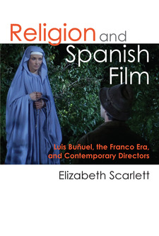 Cover image for Religion and Spanish Film: Luis Buñuel, the Franco Era, and Contemporary Directors