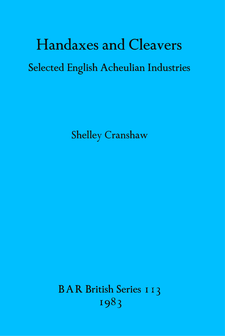 Cover image for Handaxes and Cleavers: Selected English Acheulian Industries