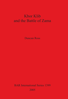Cover image for Kbor Klib and the Battle of Zama: An analysis of the monument in Tunisia and its possible connection with the battle waged between Hannibal and Scipio in 202BC