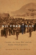 Cover image for No free man: Canada, the Great War, and the enemy alien experience