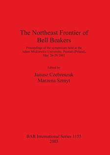 Cover image for The Northeast Frontier of Bell Beakers: Proceedings of the symposium held at the Adam Mickiewicz University, Poznań (Poland), May 26-29 2002