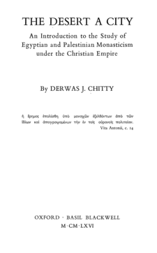 Cover image for The desert a city: an introduction to the study of Egyptian and Palestinian monasticism under the Christian Empire
