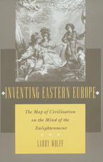 Cover image for Inventing Eastern Europe: the map of civilization on the mind of the enlightenment