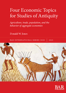 Cover image for Four Economic Topics for Studies of Antiquity: Agriculture, trade, population, and the behavior of aggregate economies