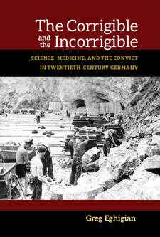 Cover image for The Corrigible and the Incorrigible: Science, Medicine, and the Convict in Twentieth-Century Germany