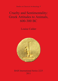 Cover image for Cruelty and Sentimentality: Greek Attitudes to Animals, 600-300 BC