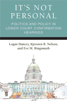 Cover image for It's Not Personal: Politics and Policy in Lower Court Confirmation Hearings