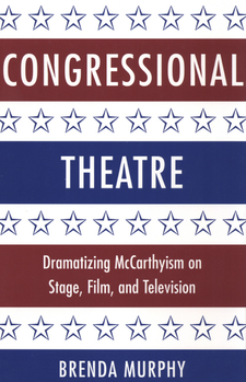 Cover image for Congressional theatre: dramatizing McCarthyism on stage, film, and television