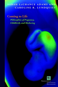 Cover image for Coming to life: philosophies of pregnancy, childbirth, and mothering