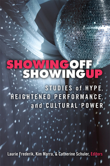 Cover image for Showing Off, Showing Up: Studies of Hype, Heightened Performance, and Cultural Power