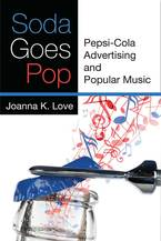 Cover image for Soda Goes Pop: Pepsi-Cola Advertising and Popular Music