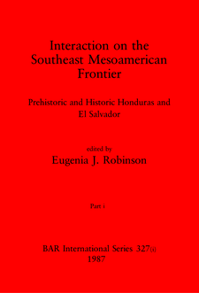 Cover image for Interaction on the Southeast Mesoamerican Frontier, Parts i and ii: Prehistoric and Historic Honduras and El Salvador