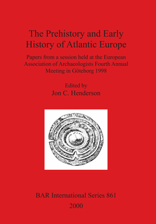Cover image for The Prehistory and Early History of Atlantic Europe: Papers from a session held at the European Association of Archaeologists Fourth Annual Meeting in Göteborg 1998
