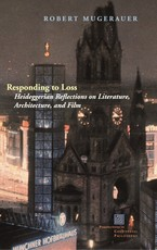 Cover image for Responding to loss: Heideggerian reflections on literature, architecture, and film