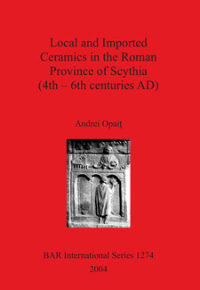Cover image for Local and Imported Ceramics in the Roman Province of Scythia (4th – 6th centuries AD)