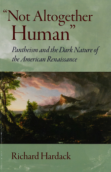 "Cover image for ""Not altogether human"": pantheism and the dark nature of the American renaissance"