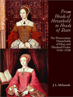 Cover image for From heads of household to heads of state: the preaccession households of Mary and Elizabeth Tudor, 1516-1558