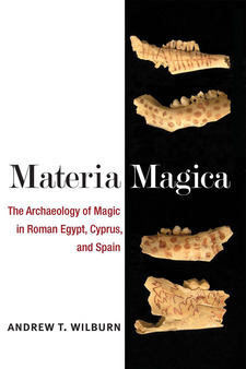 Cover for Materia Magica: The Archaeology of Magic in Roman Egypt, Cyprus, and Spain