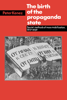 Cover image for The birth of the propaganda state: Soviet methods of mass mobilization, 1917-1929