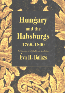 Cover image for Hungary and the Habsburgs, 1765-1800: an experiment in enlightened absolutism