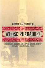 Cover image for Whose pharaohs?: archaeology, museums, and Egyptian national identity from Napoleon to World War I