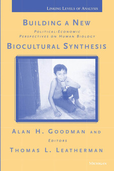 Cover image for Building a New Biocultural Synthesis: Political-Economic Perspectives on Human Biology