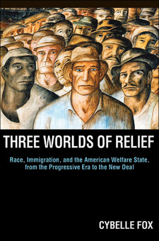 Cover image for Three Worlds of Relief: Race, Immigration, and the American Welfare State, from the Progressive Era to the New Deal